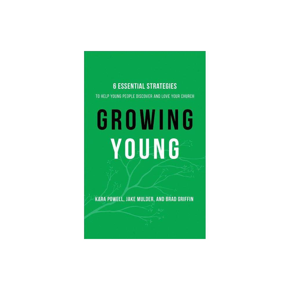 Growing Young By Kara Powell Jake Mulder Brad Griffin Hardcover