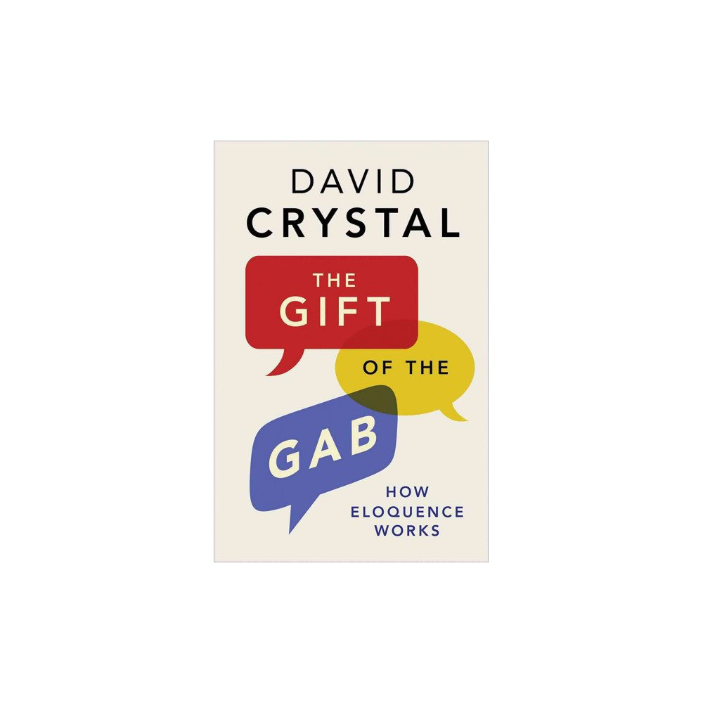 Gift of the Gab : How Eloquence Works (Reprint) (Paperback) (David Crystal)
