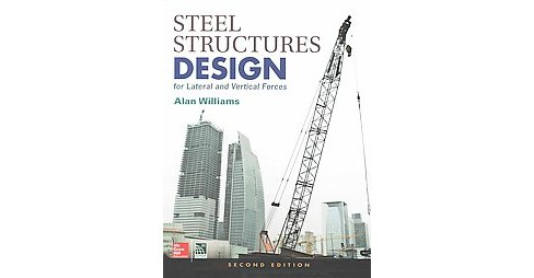 Steel Structures Design for Lateral and Vertical Forces (Hardcover) (Alan Williams) - image 1 of 1