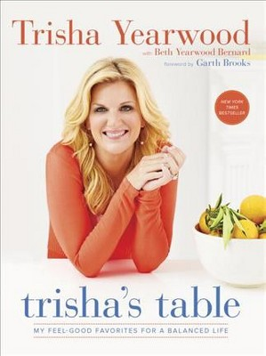 Trisha's Table : My Feel-Good Favorites for a Balanced Life (Reprint)(Paperback)(Trisha Yearwood &