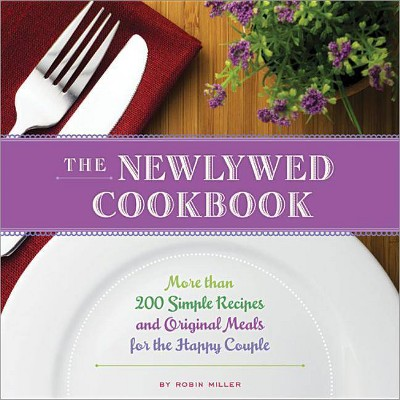 The Newlywed Cookbook - 3 Edition by Robin Miller (Paperback)