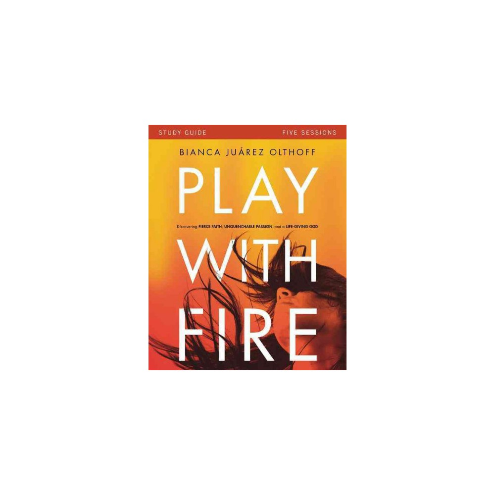 Play With Fire : Discovering Fierce Faith, Unquenchable Passion and a Life-giving God (Paperback)