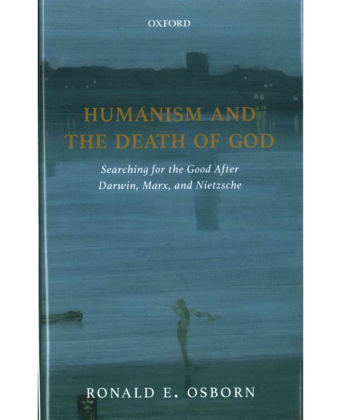 Humanism and the Death of God : Searching for the Good After Darwin, Marx, and Nietzsche (Hardcover) - image 1 of 1