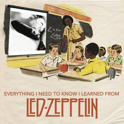 Everything I Need to Know I Learned from Led Zeppelin - (Hardcover) - image 1 of 1