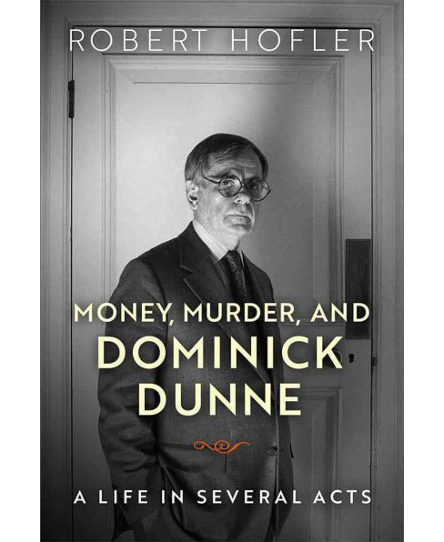 Money, Murder, and Dominick Dunne : A Life in Several Acts -  by Robert Hofler (Hardcover) - image 1 of 1
