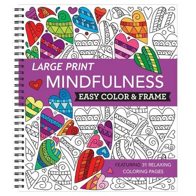 Large Print Easy Color & Frame - Mindfulness (Adult Coloring Book) - (Spiral Bound)