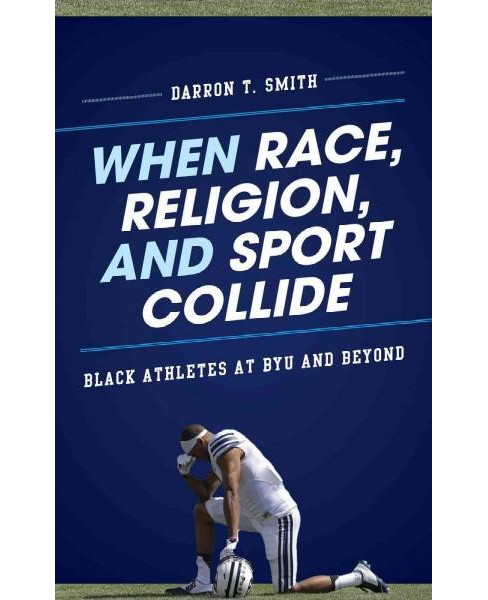 When Race, Religion, and Sport Collide : Black Athletes at BYU and Beyond (Hardcover) (Darron T. Smith) - image 1 of 1