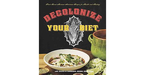 Decolonize Your Diet : Plant-based Mexican-american Recipes for Health and Healing (Paperback) (Luz - image 1 of 1