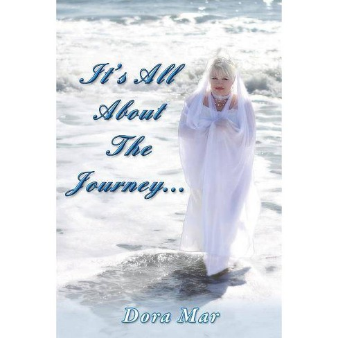 It's All about the Journey... - by  Dora Mar (Paperback) - image 1 of 1