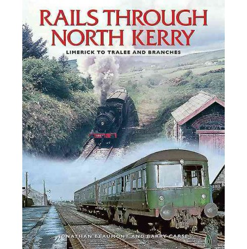 Rails Through North Kerry : Limerick to Tralee and Branches (Paperback) (Jonathan Beaumont) - image 1 of 1