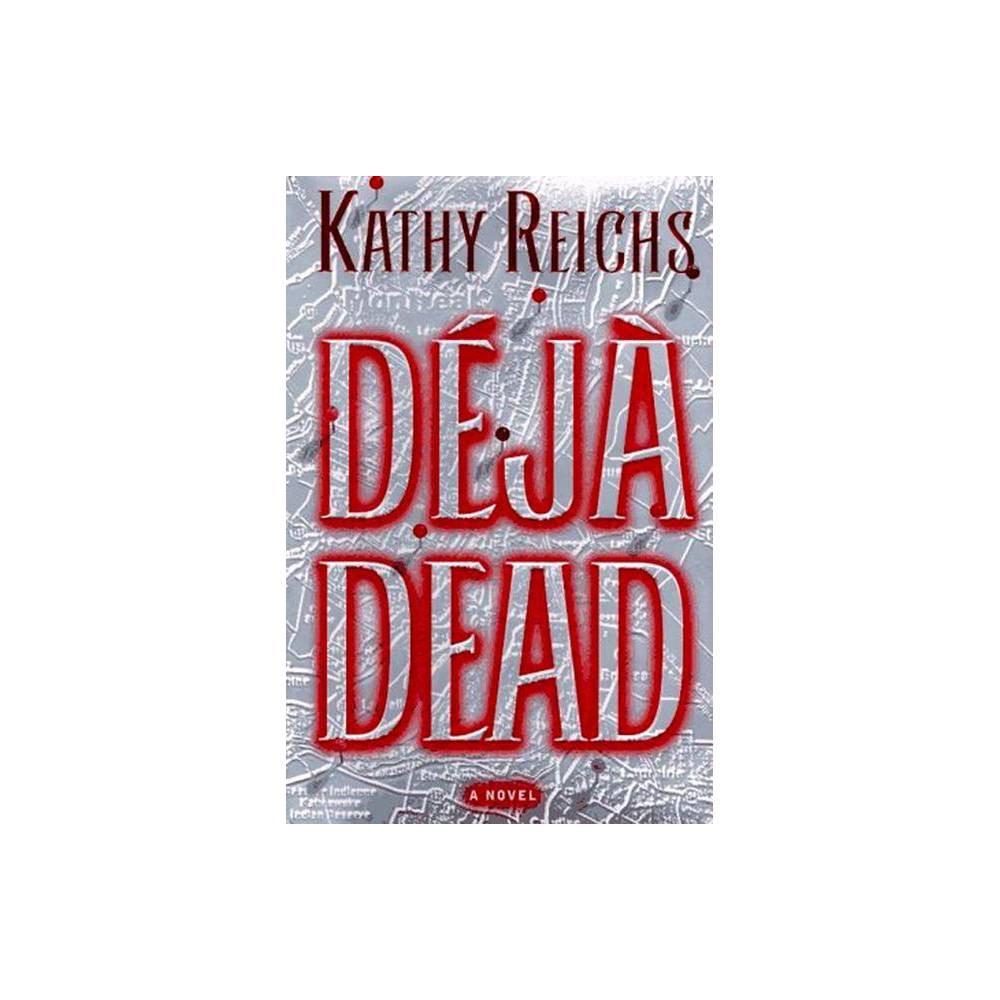 Deja Dead 1 Temperance Brennan Novel By Kathy Reichs Hardcover