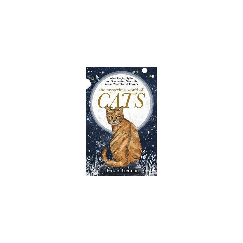 Mysterious World of Cats : The Ultimate Gift Book for People Who Are Bonkers About Their Cat