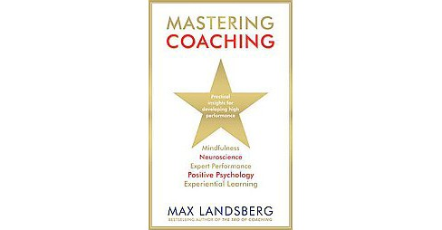 Mastering Coaching : Practical Insights for Developing High Performance (Reprint) (Paperback) (Max - image 1 of 1