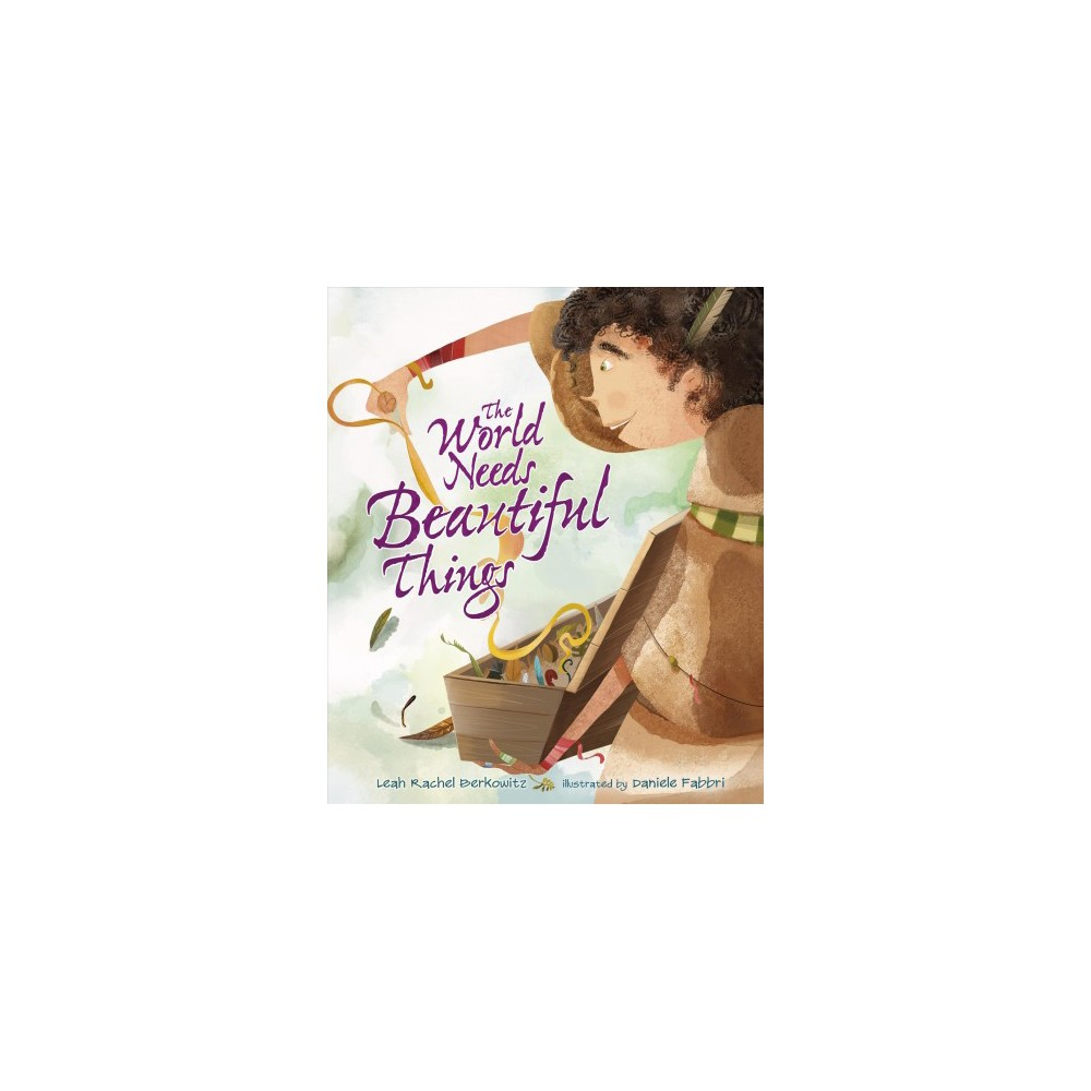 World Needs Beautiful Things - by Leah Rachel Berkowitz (School And Library)