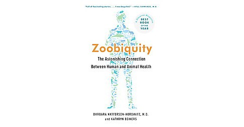 Zoobiquity : The Astonishing Connection Between Human and Animal Health -  (Paperback) - image 1 of 1