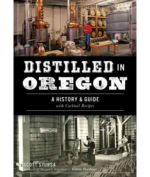 Distilled in Oregon : A History & Guide With Cocktail Recipes (Paperback) (Scott Stursa) - image 1 of 1