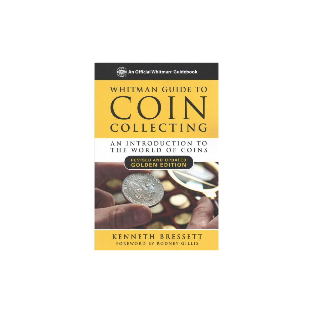 Whitman Guide to Coin Collecting : An Introduction to the World of Coins: Golden Edition (Paperback)