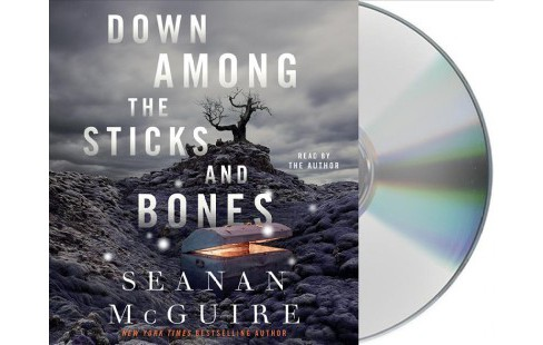 Down Among the Sticks and Bones -  Unabridged by Seanan McGuire (CD/Spoken Word) - image 1 of 1