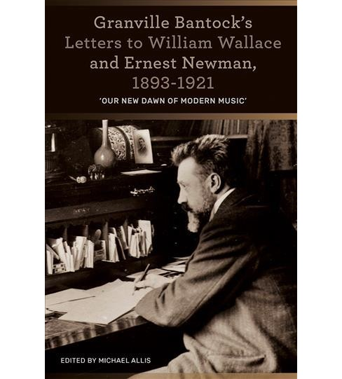 Granville Bantock's Letters to William Wallace and Ernest Newman, 1893-1921 : Our New Dawn of Modern - image 1 of 1