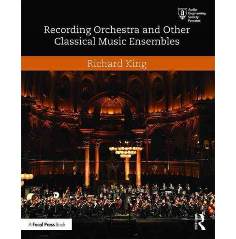 Recording Orchestra and Other Classical Music Ensembles (Paperback) (Richard King) - image 1 of 1