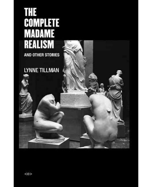 Complete Madame Realism and Other Stories (Paperback) (Lynne Tillman) - image 1 of 1