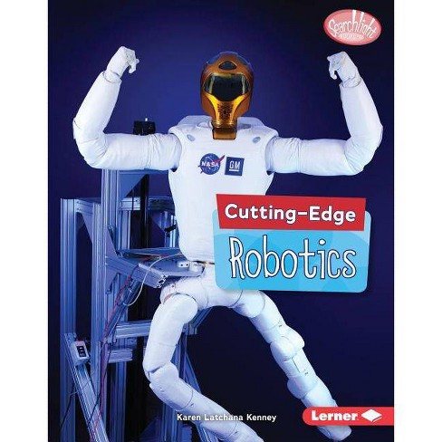 Cutting-Edge Robotics - (Searchlight Books (TM) -- Cutting-Edge Stem) by  Karen Kenney (Hardcover) - image 1 of 1
