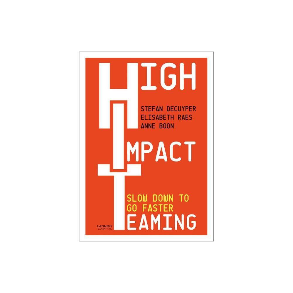 High Impact Teaming By Stefan Decuyper Elisabeth Raes Anne Boon Paperback