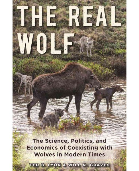 Real Wolf : The Science, Politics, and Economics of Coexisting With Wolves in Modern Times - Reprint  - image 1 of 1