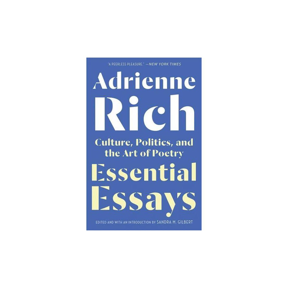 Essential Essays : Culture, Politics, and the Art of Poetry - Reprint by Adrienne Cecile Rich