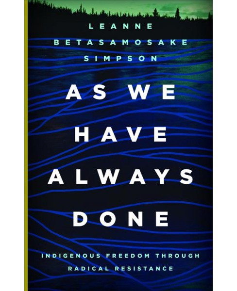As We Have Always Done : Indigenous Freedom Through Radical Resistance -  (Hardcover) - image 1 of 1
