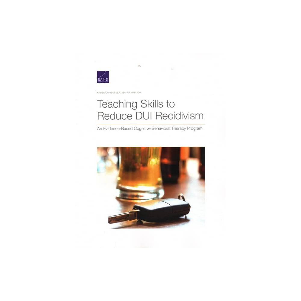 Teaching Skills To Reduce Dui Recidivism By Karen Chan Osilla Jeanne Miranda Paperback