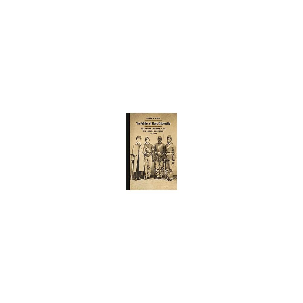Politics of Black Citizenship : Free African Americans in the Mid-Atlantic Borderland, 1817-1863