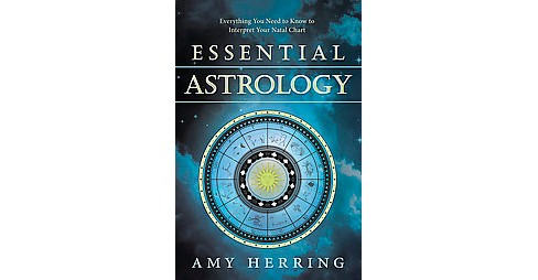 Essential Astrology : Everything You Need to Know to Interpret Your Natal Chart (Paperback) (Amy - image 1 of 1