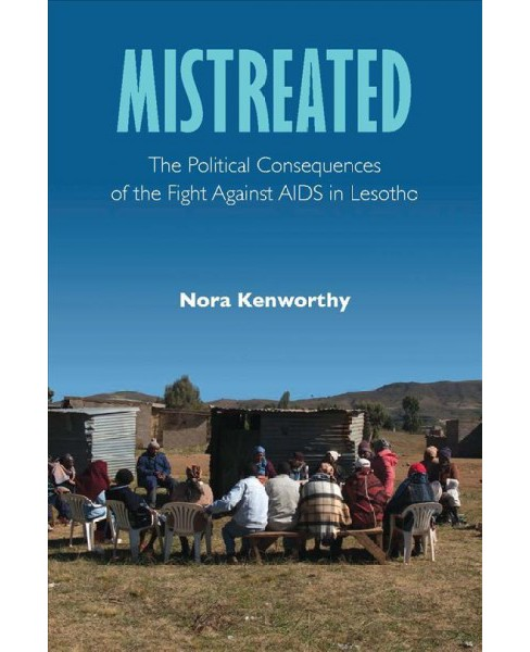 Mistreated : The Political Consequences of the Fight Against AIDS in Lesotho (Paperback) (Nora - image 1 of 1