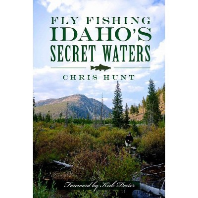 Fly Fishing Idaho's Secret Waters by Chris Hunt (Paperback)