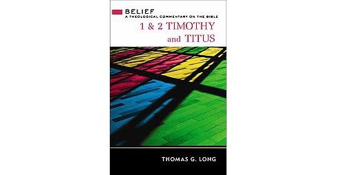 1 & 2 Timothy and Titus (Hardcover) (Thomas G. Long) - image 1 of 1