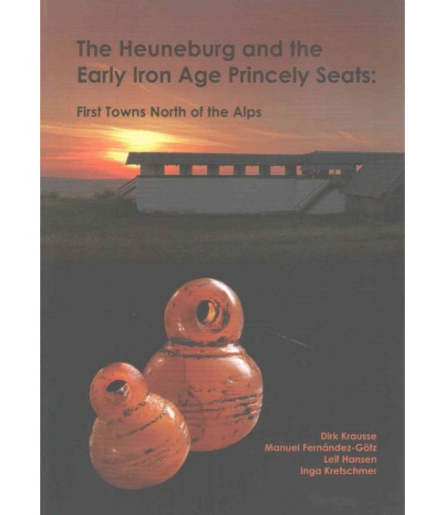 Heuneburg and the Early Iron Age Princely Seats : First Towns North of the Alps (Paperback) (Dirk - image 1 of 1