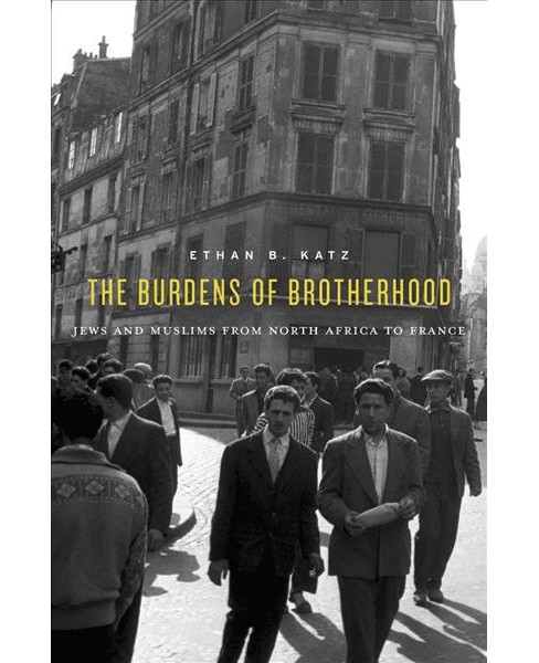 Burdens of Brotherhood : Jews and Muslims from North Africa to France - Reprint by Ethan B. Katz  - image 1 of 1