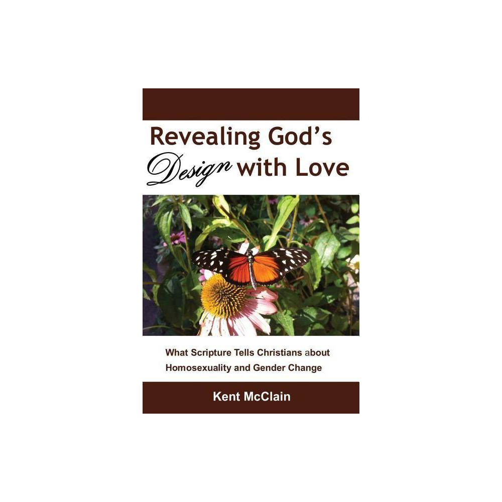 Revealing God S Design With Love By Kent Mcclain Paperback