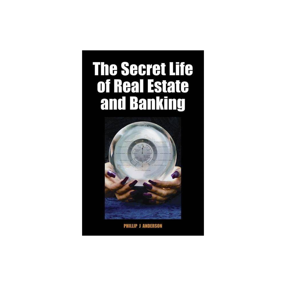 The Secret Life Of Real Estate And Banking By Phillip J Anderson Hardcover