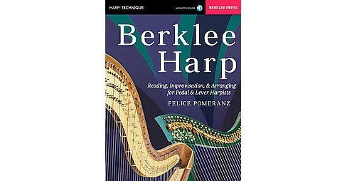 Berklee Harp : Reading, Improvisation, and Arranging for Pedal and Lever Harpists (Paperback) (Felice - image 1 of 1
