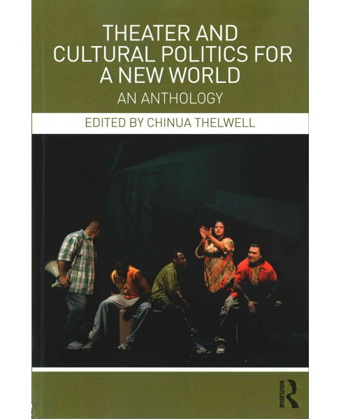 Theater and Cultural Politics for a New World : An Anthology (Paperback) (Chinua Thelwell) - image 1 of 1