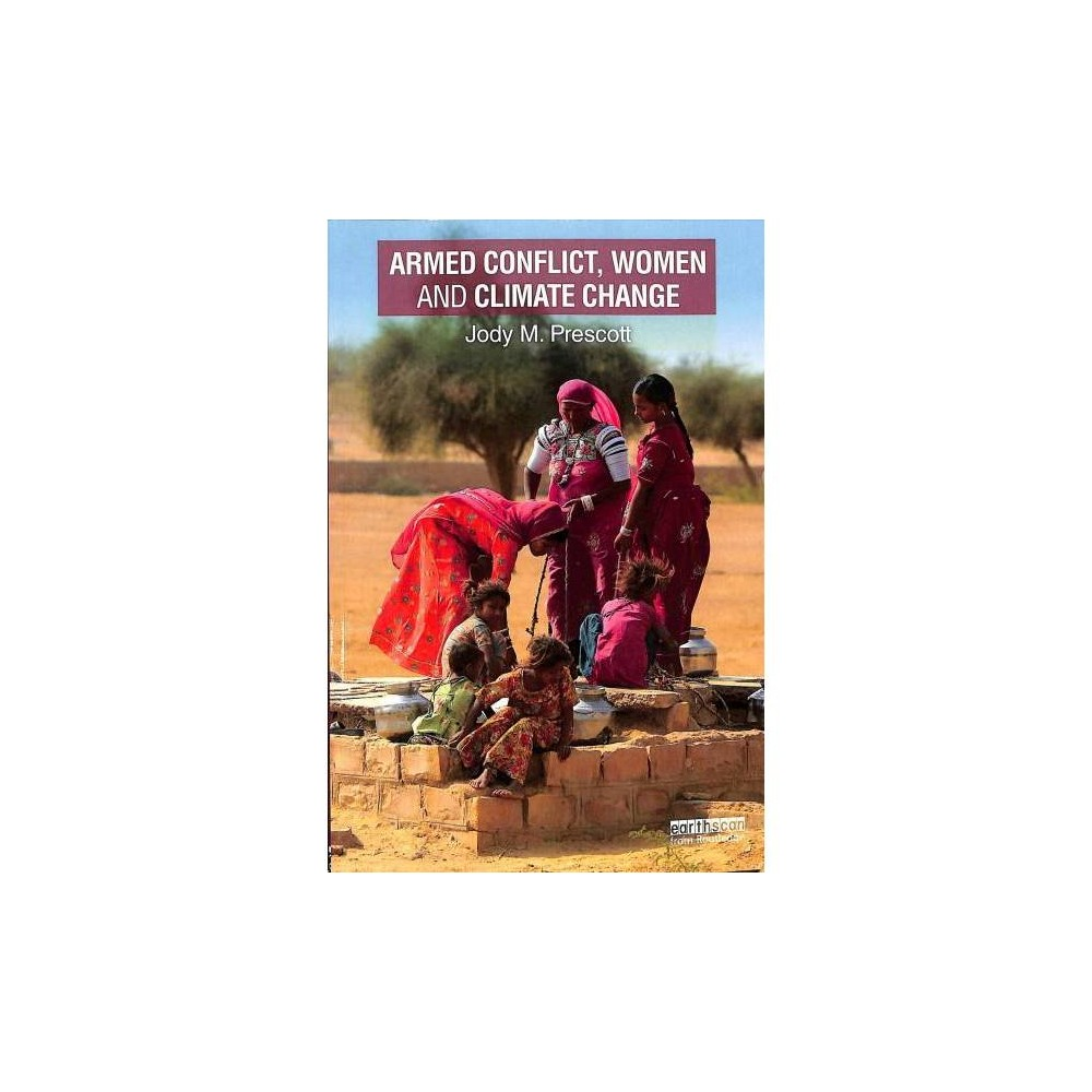 Armed Conflict, Women and Climate Change - by Jody M. Prescott (Paperback)
