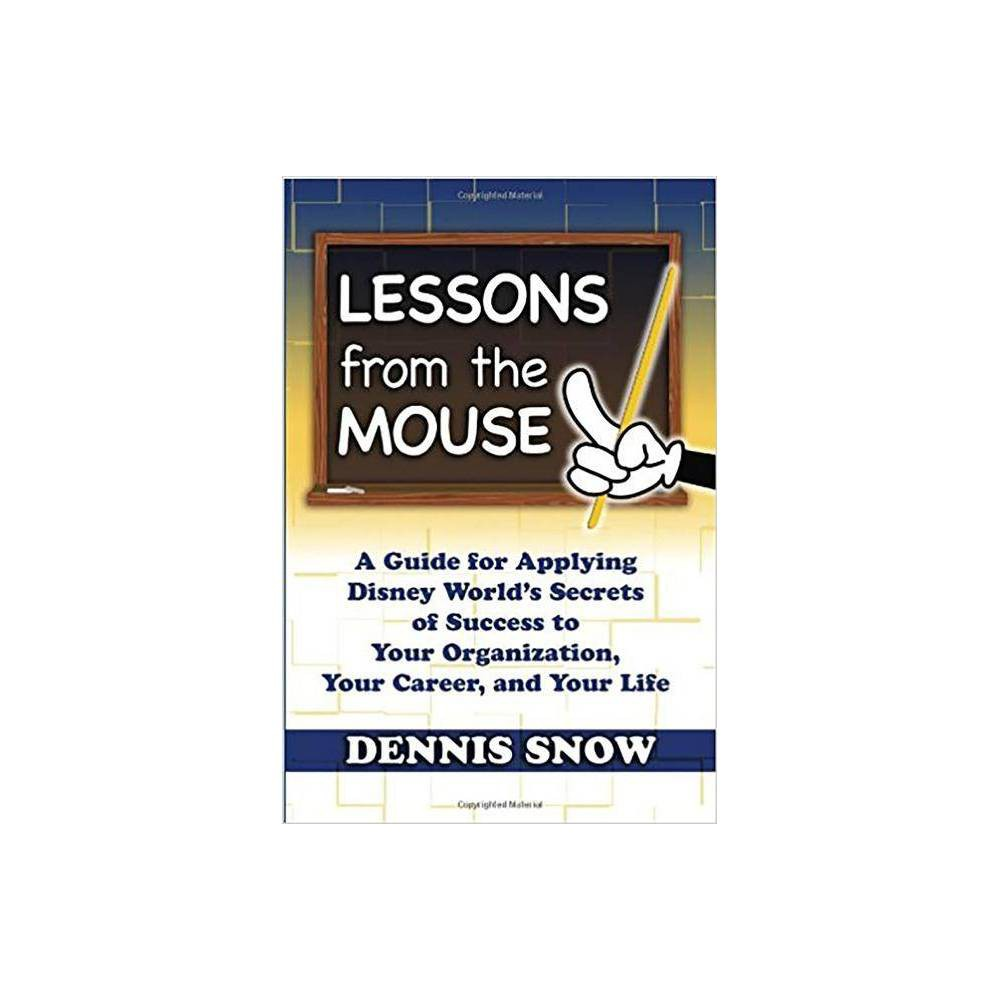 Lessons From The Mouse By Dennis Snow Hardcover