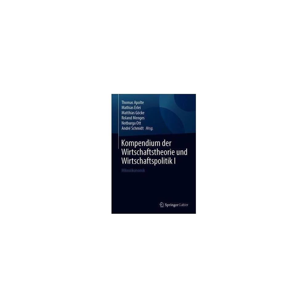 Kompendium Der Wirtschaftstheorie Und Wirtschaftspolitik - by Mathias Erlei (Hardcover)