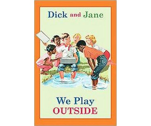 Dick and Jane : We Play Outside (Hardcover) - image 1 of 1