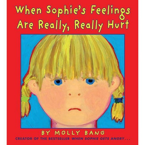 When Sophie's Feelings Are Really, Really Hurt - by  Molly Bang (Hardcover) - image 1 of 1