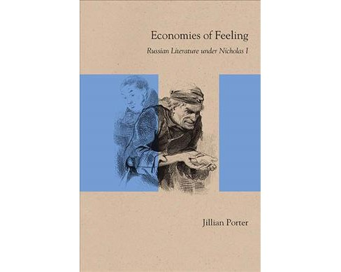 Economies of Feeling : Russian Literature Under Nicholas I (Paperback) (Jillian Porter) - image 1 of 1