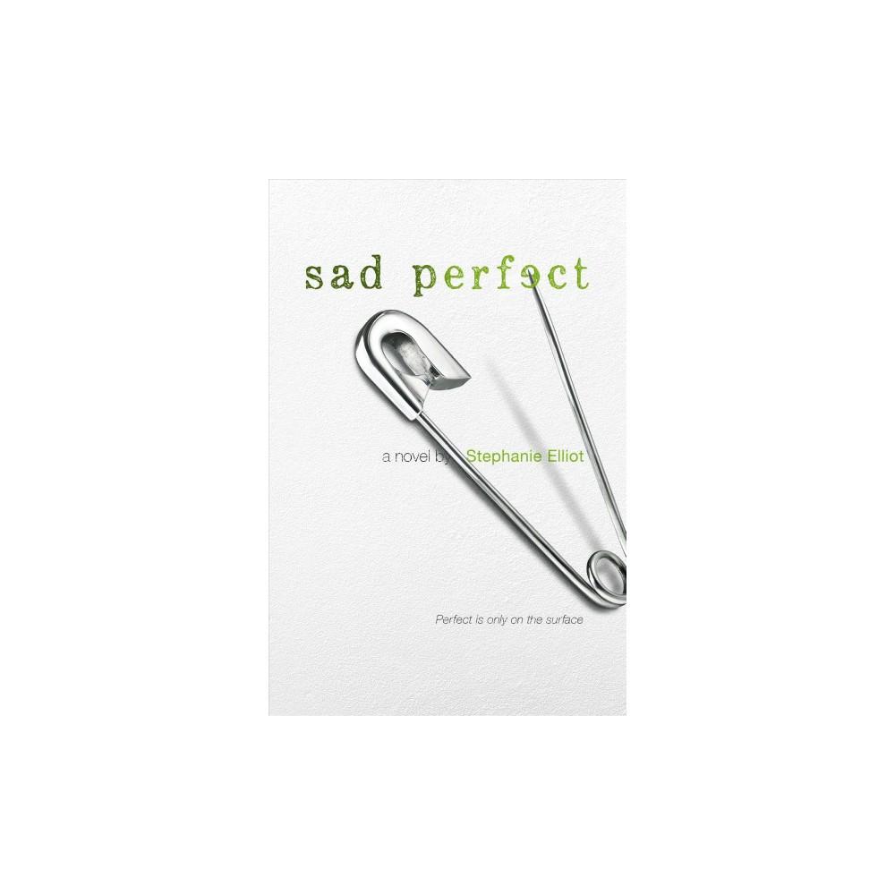 Sad Perfect - Reprint by Stephanie Elliot (Paperback)