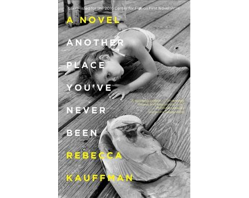 Another Place You've Never Been (Reprint) (Paperback) (Rebecca Kauffman) - image 1 of 1